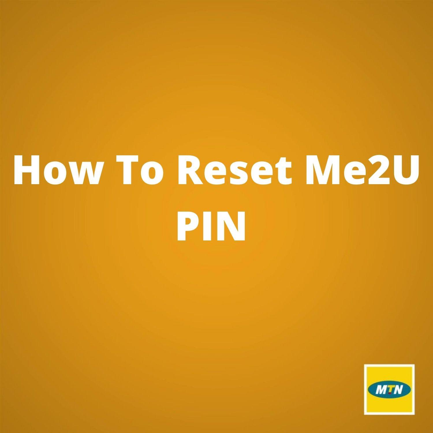 How To Reset Your MTN Me2U PIN